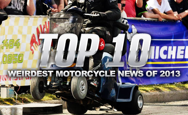 Top 10 Weirdest Motorcycle News of 2013