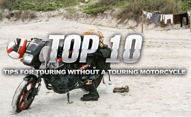 Top 10 Tips For Touring Without A Touring Motorcycle