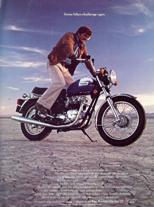 By 1977, Triumph ads gave up implying the motorcycles would be easy to start, or even run reliably. This refreshing honesty was a precursor to the company's eventual bankruptcy.