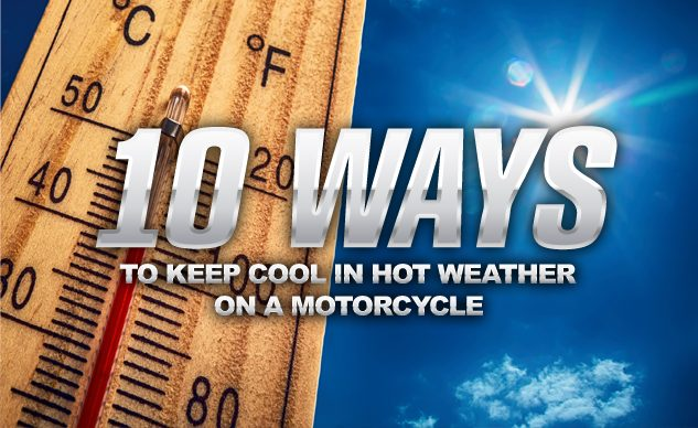 10 Ways To Keep Cool In Hot Weather On A Motorcycle