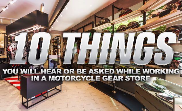 10 Things You Will Hear Or Be Asked While Working In A Motorcycle Gear Store