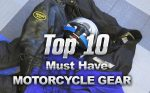 Top 10 Must Have Motorcycle Gear