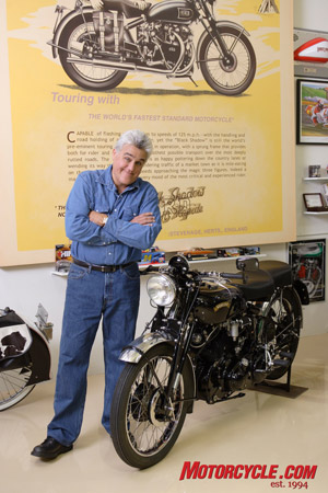 A true motorcycle enthusiast. Jay Leno has done the motorcycling community a huge favor by raising the profile of biking to new heights with his celebrity. We owe ya one, Jay!